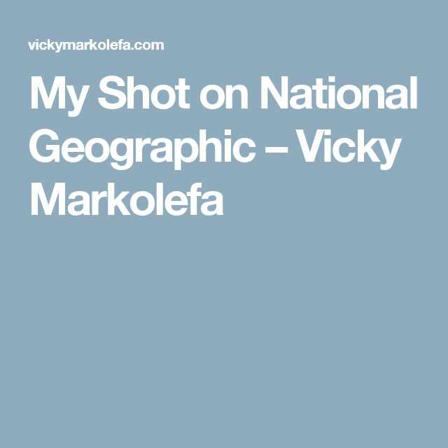 My Shot on National Geographic – Vicky Markolefa