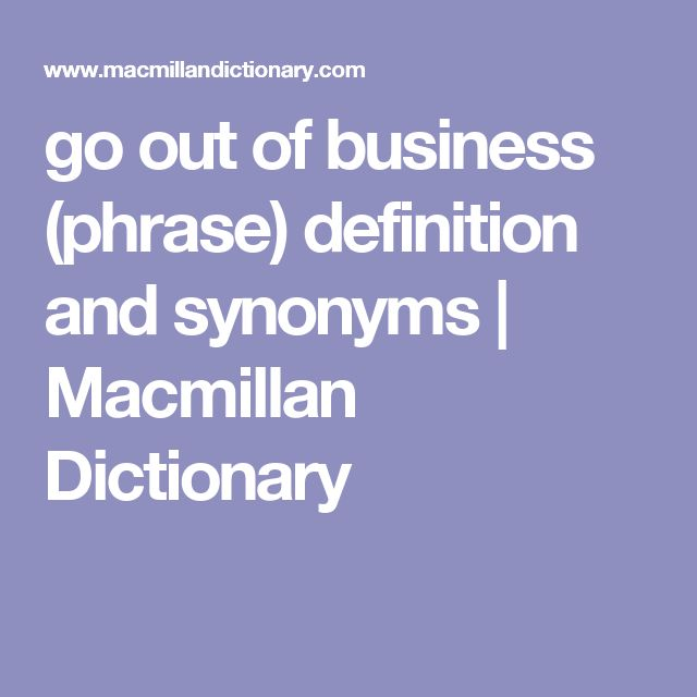 go out of business (phrase) definition and synonyms | Macmillan Dictionary