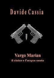 Davide Cassia: Vargo Marian: il cinico e l'acqua santa gratis fin...
