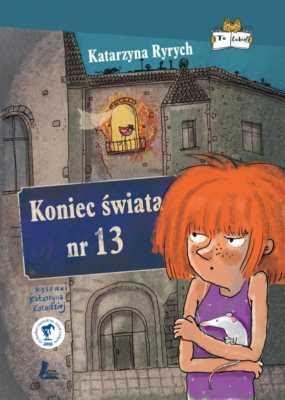 """""""Koniec świata nr 13"""", Katarzyna Ryrych; ilustracje: Katarzyna Kołodziej"""
