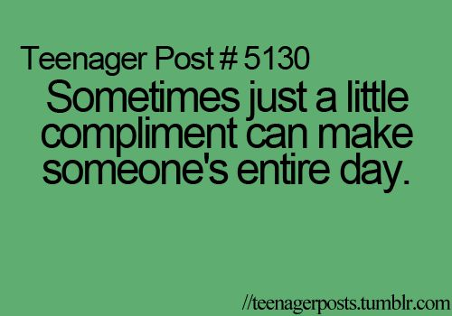 I always try to say the nice things im thinking no matter how random and awkward it is.