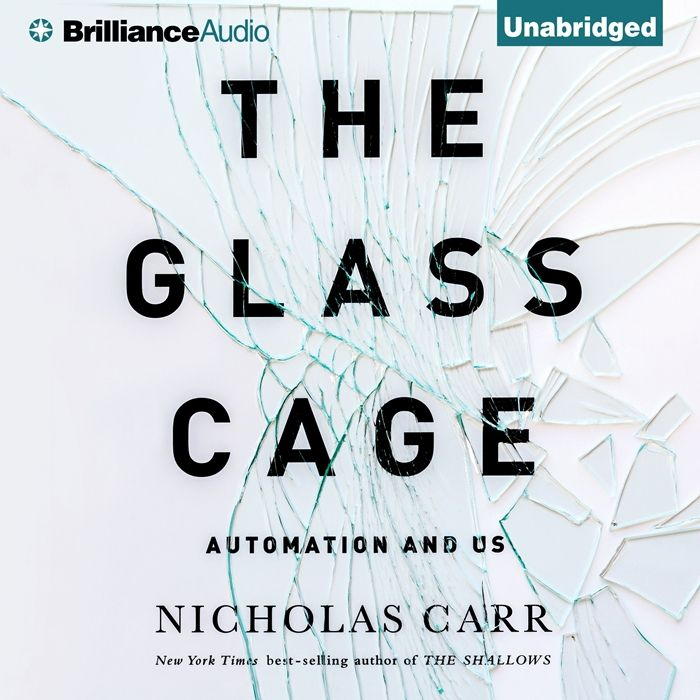 2014 The Glass Cage Automation And Us Audiobook By Nicholas Carr Brilliance Audio Glass Cages Audio Books Wearable Computer