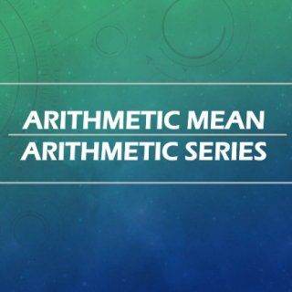 ARITHMETIC MEAN ARITHMETIC SERIES   ARITHMETIC MEAN   ARITHMETIC MEAN Finding a certain number of terms between two given terms of an arithmetic sequenc. http://slidehot.com/resources/arithmetic-mean-arithmetic-series.42999/