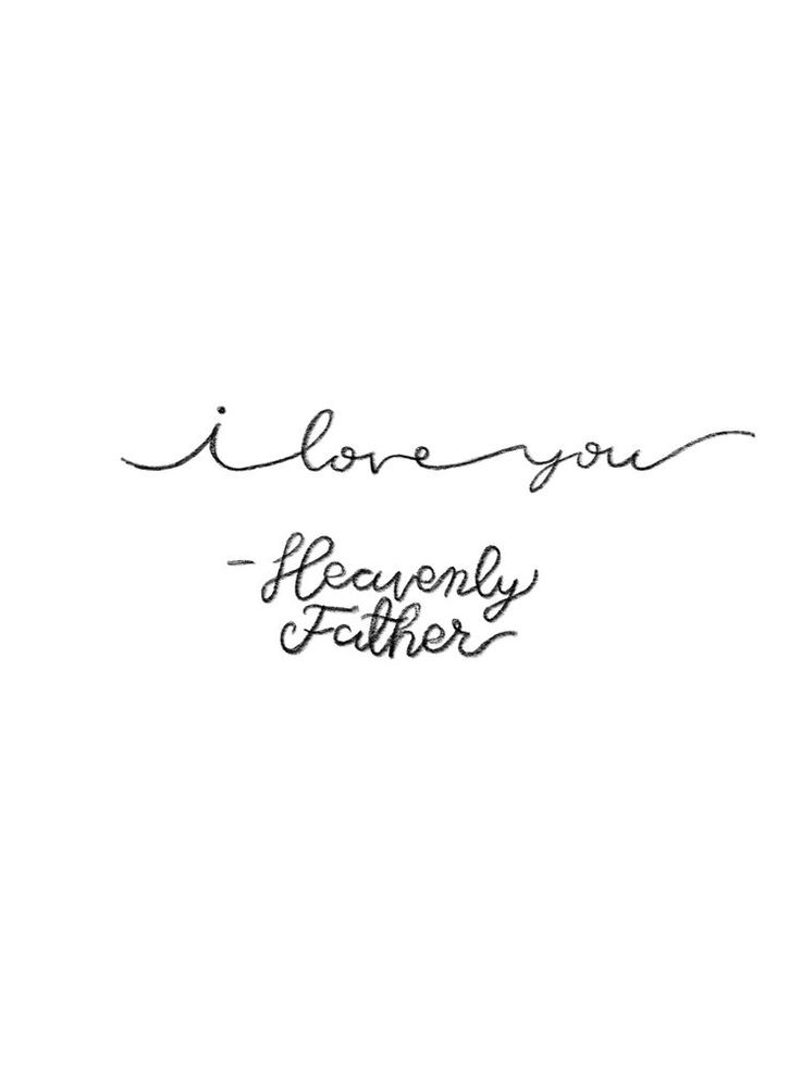 I love you- Heavenly Father