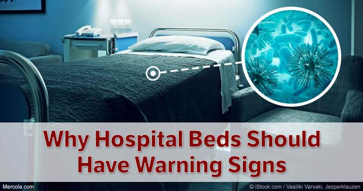 Research has demonstrated beds in hospital harbor bacteria and are not always cleaned correctly, increasing your risk of a hospital-acquired infection. http://articles.mercola.com/sites/articles/archive/2016/10/26/hospital-infections.aspx