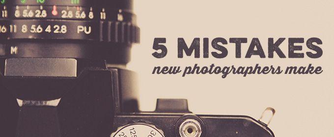 5 Mistakes New Photographers Make