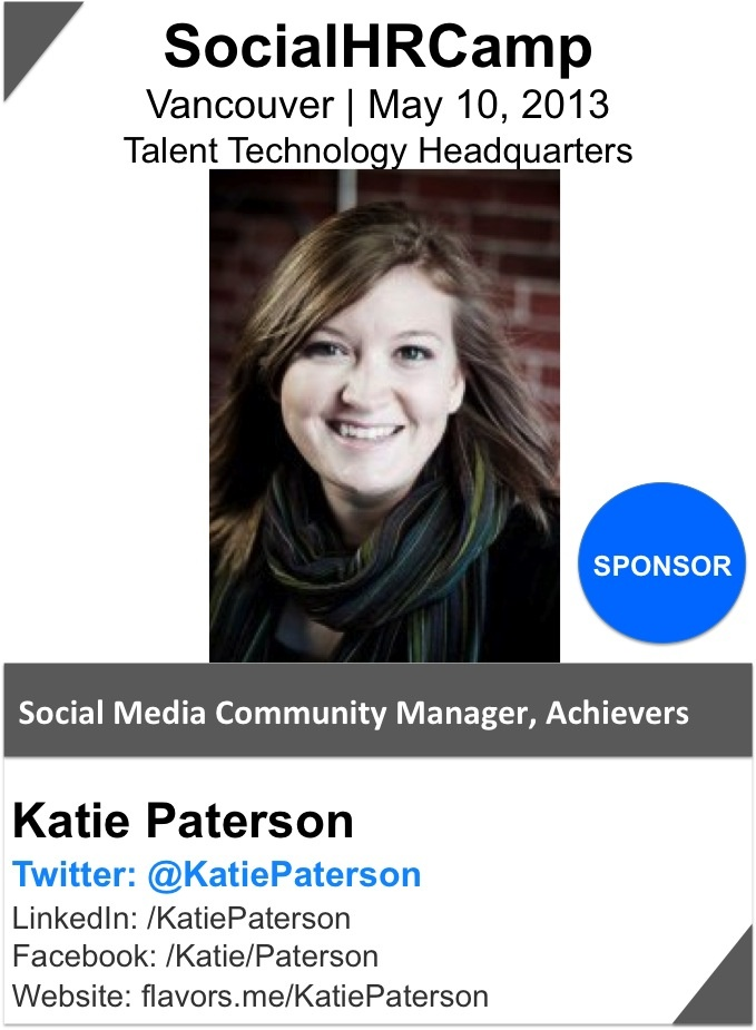 KATIE PATERSON focused on building an online community of Human Resources professionals who want to learn how engaged employees can impact business results. She is passionate about the world of social media, its impact on the workforce, and how it can be integrated into the our lives personally and professionally. She is a contributor the Employee Success Blog and can be found on various social media channels in the HR, B2B marketing, and social marketing worlds.