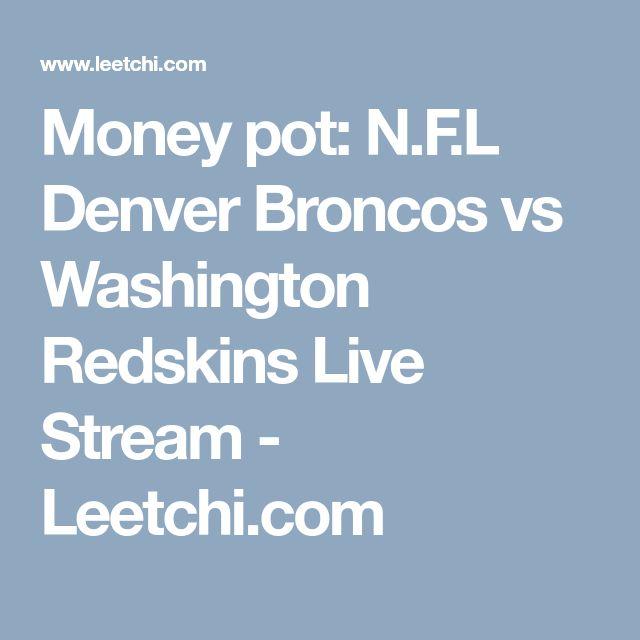 Money pot: N.F.L  Denver Broncos vs Washington Redskins Live Stream - Leetchi.com