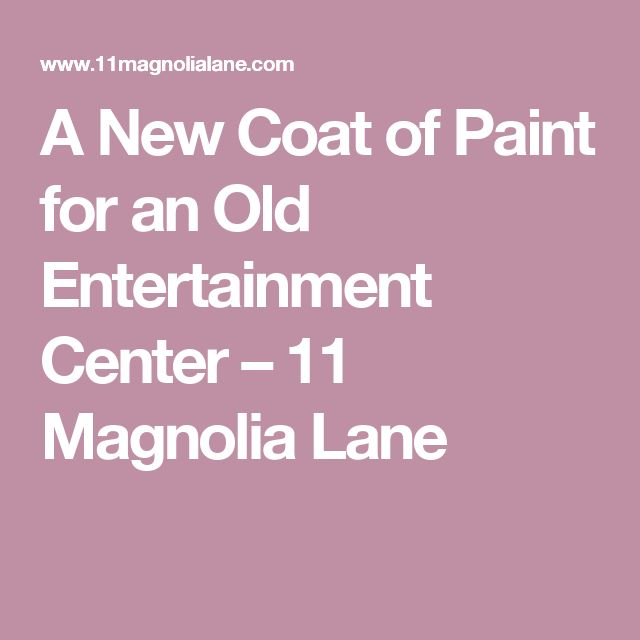 A New Coat of Paint for an Old Entertainment Center – 11 Magnolia Lane