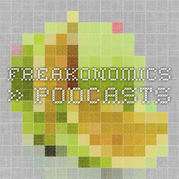 Freakonomics » Podcasts