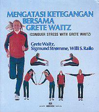 Mengatasi Ketegangan Bersama Grete Waitz (Conquer Stress With Grete Waitz), Grete Waitz, Sigmund Stromme & Willi S. Railo