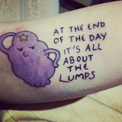 """Lumpy Space Princess """"At the end of the day, its all about the lumps!"""" Done by Nice Guy Eddy at Dead Serious Tattoo in Willow Sp  #tattoo #tattoos"""