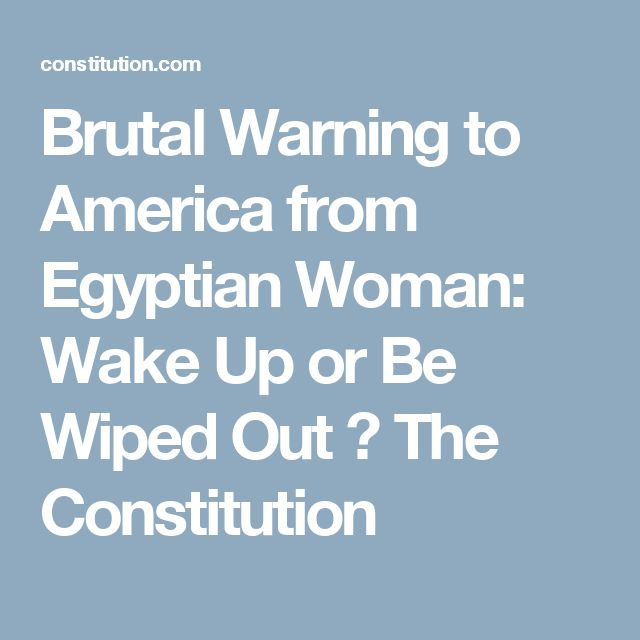 Brutal Warning to America from Egyptian Woman: Wake Up or Be Wiped Out ⋆ The Constitution