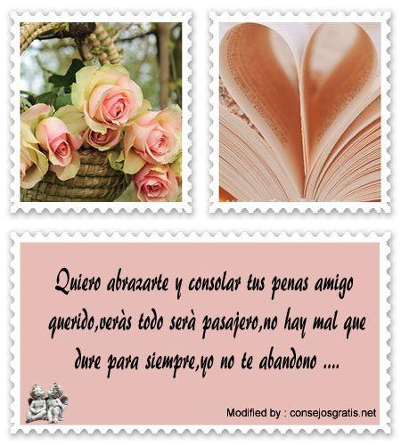 enviar gratis textos de aliento,buscar palabras de aliento:  http://www.consejosgratis.net/modelo-de-cartas-para-dar-animo-a-un-amigo-triste/