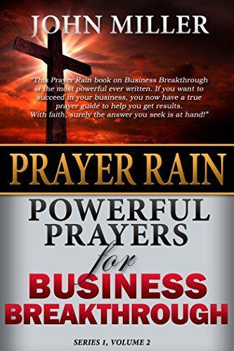 Prayer Rain: Powerful Prayers For Business Breakthrough (Prayer Rain Series Book 2) by John Miller http://www.amazon.com/dp/B00PKAQYR8/ref=cm_sw_r_pi_dp_lBi8wb0K6BM47