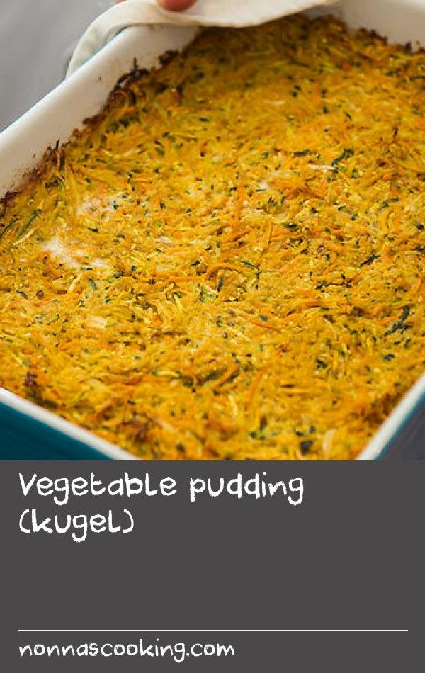 Vegetable pudding (kugel)   Derived in name and form from German kugel puddings, the Jewish kugel, a bake of various grated vegetables and egg, is a popular side dish made during festive holidays. For Passover Seder, grain products of noodles or pasta are often replaced with matzo meal.
