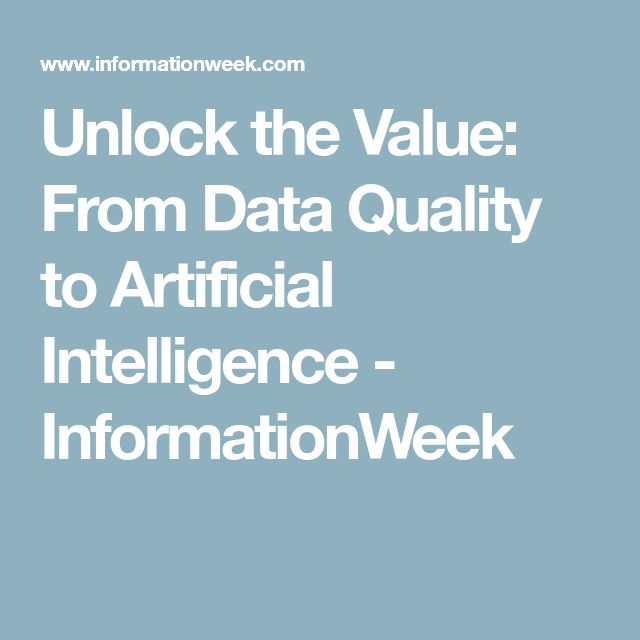 Unlock the Value: From Data Quality to Artificial Intelligence - InformationWeek