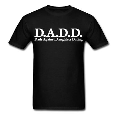Black t-shirt - D.A.D.D. Dads Against Daughter Dating. Buy it here: http://justbestylish.com/16-t-shirts-with-the-best-quotes-ever/6/