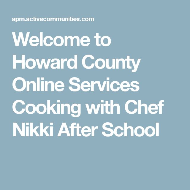Welcome to Howard County Online Services   Cooking with Chef Nikki After School