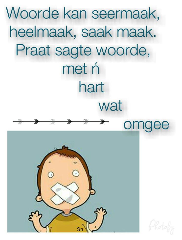 Woorde kan seermaak, heelmaak, saak maak.  Praat sagte woorde met ń hart wat omgee.