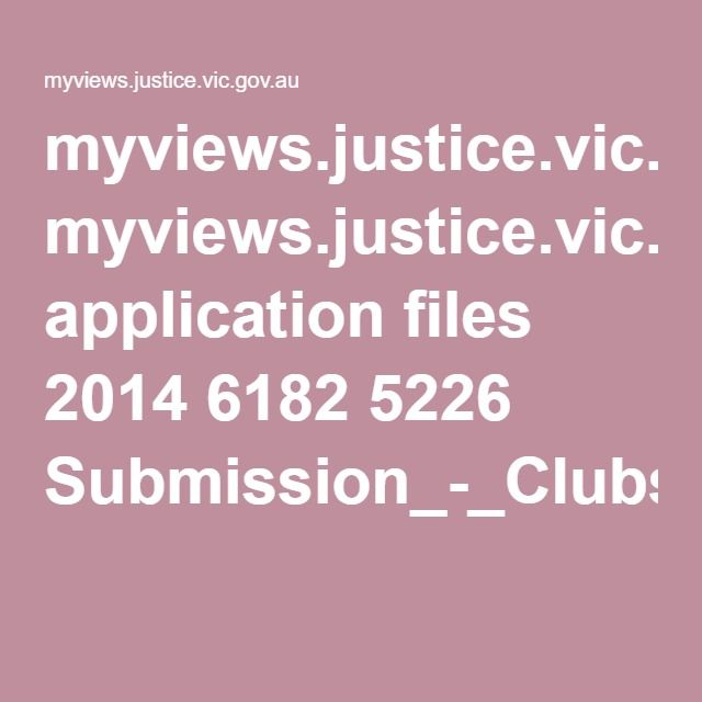 myviews.justice.vic.gov.au application files 2014 6182 5226 Submission_-_Clubs_Australia_Extract_BC_16_7192_-_GMAR_Submission_-_V1.0.PDF