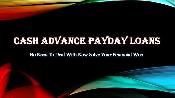 Cash Advance Payday Loans: Cash Aid To Deal With Mid Month Fiscal Issues