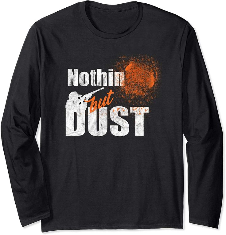 Nothin But Dust Shirt Trap Shooting Skeet Sporting Clays