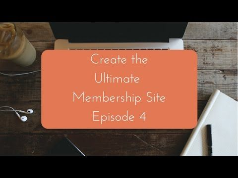 Create the Ultimate Membership Site: Episode 4