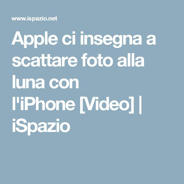 Apple ci insegna a scattare foto alla luna con l'iPhone[Video]   iSpazio