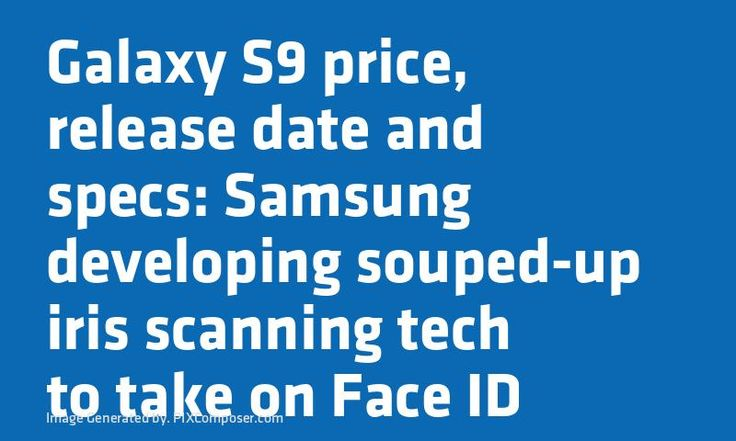 #Galaxy S9 #Price release date and specs: #Samsung developing souped-up iris scanning tech to take on Face ID