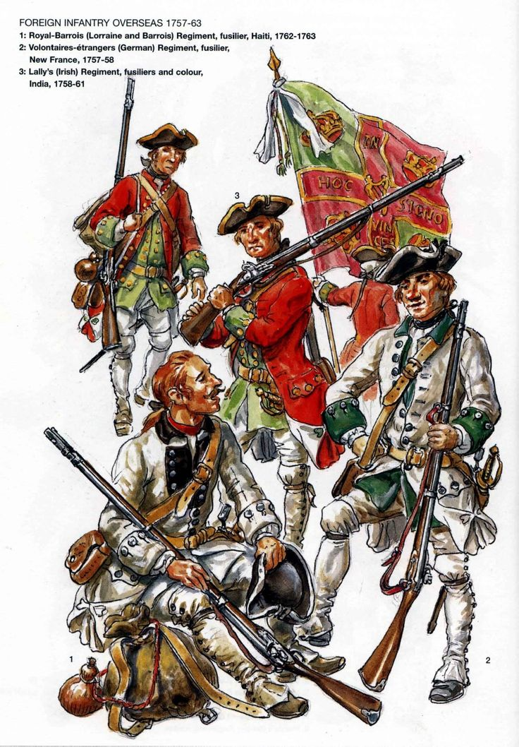 French; Seven Years War; foreign troops serving in colonies. 1.Royal Barrois Regt, fusilier, Haiti,1762-3. Volontaires-Etrangers, fusilier, New France, 1757-58 & Lally's regiment, fusiliers and Colour, India 1758-61