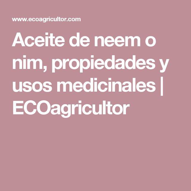 Aceite de neem o nim, propiedades y usos medicinales | ECOagricultor