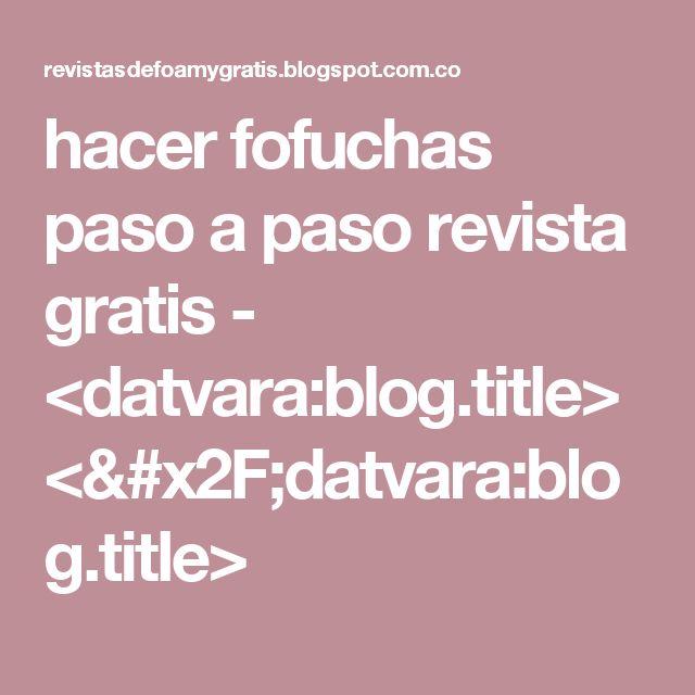 hacer fofuchas paso a paso revista gratis - <datvara:blog.title></datvara:blog.title>