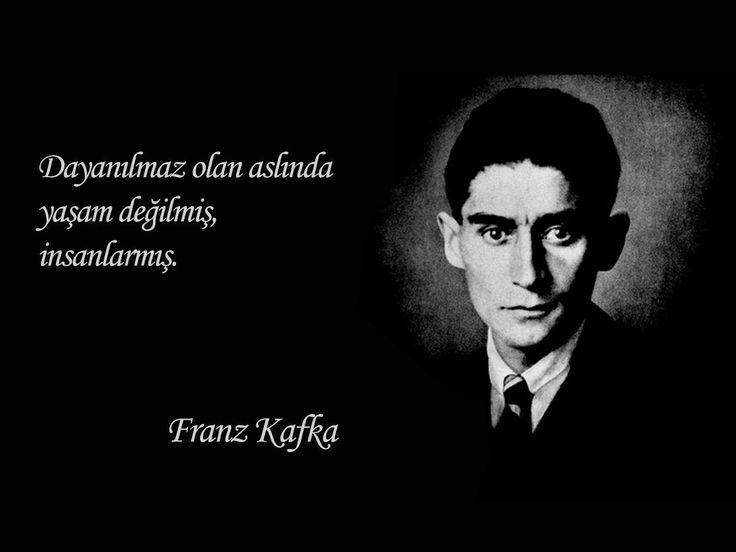 Dayanılmaz olan aslında yaşam değilmiş, insanlarmış Franz Kafka
