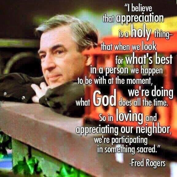 """""""When we look for what's best in a person, we're doing what God does all the time."""" - Fred Rogers, #quote #faith"""