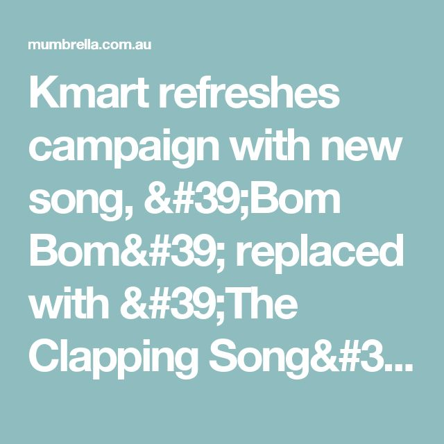 Kmart refreshes campaign with new song, 'Bom Bom' replaced with 'The Clapping Song' - Mumbrella