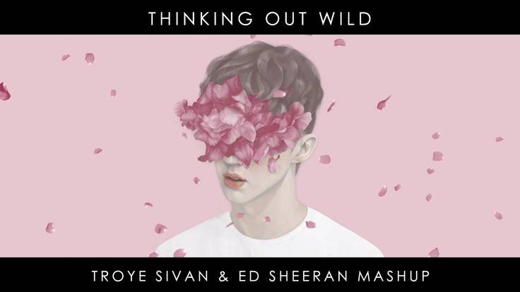 WILD x Thinking Out Loud (Troye Sivan vs Ed Sheeran) MASHUP#2