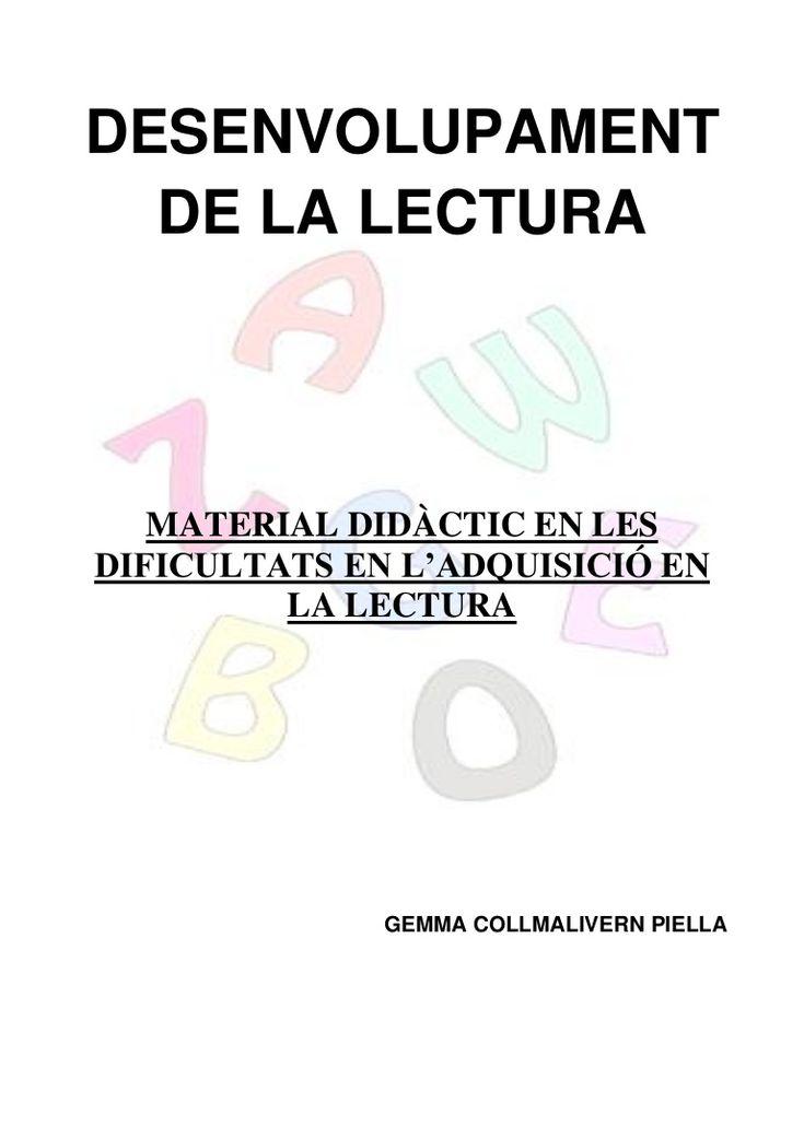 DESENVOLUPAMENT DE LA LECTURA MATERIAL DIDÀCTIC EN LESDIFICULTATS EN L'ADQUISICIÓ EN LA LECTURA GEMMA COLLMALIVERN PIELLA