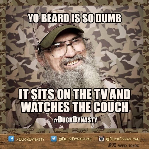 Uncle Si's beard joke... it is sad how hard I laughed at this!!