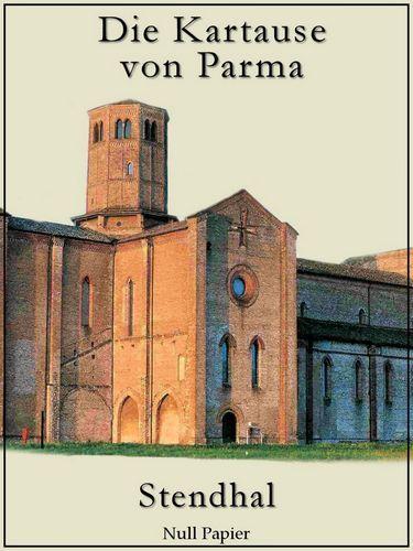 Stendhal: Die Kartause von Parma: Ein historischer Roman aus der Zeit der Napoleon-Kriege