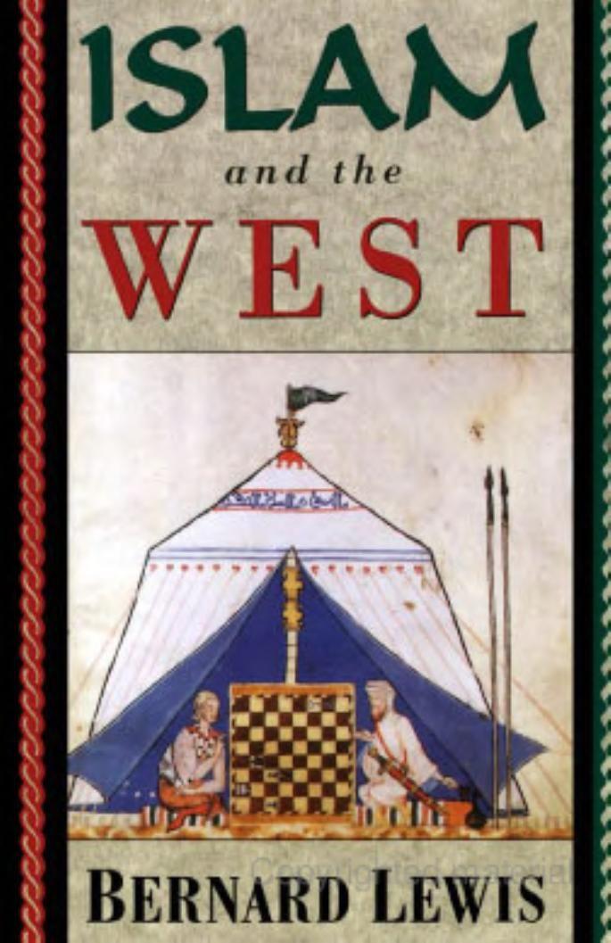 Islam and the West - Bernard Lewis Cleveland E. Dodge Professor of Near Eastern Studies Princeton University (Emeritus) - Google Books