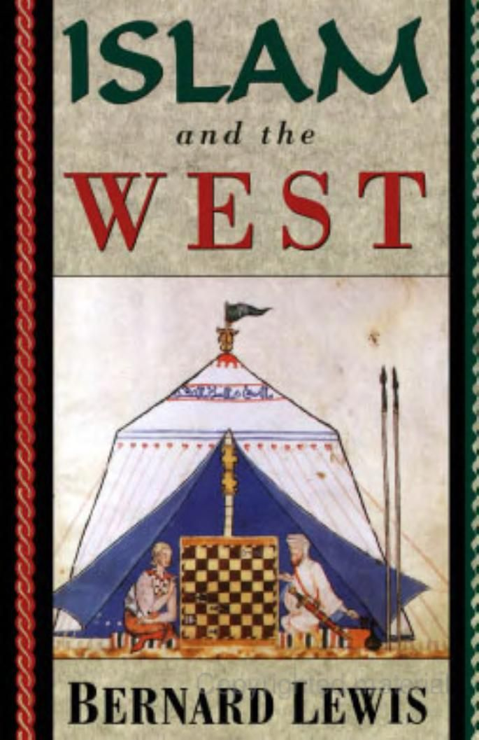 Islam and the West - Bernard Lewis Cleveland E. Dodge Professor of Near Eastern Studies Princeton University (Emeritus) - Google Books