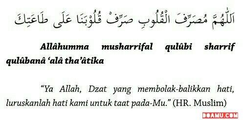 """""""Ya Allah, Dzat yang membolak-balikkan hati, luruskanlah hati kami untuk taat pada-Mu."""" (HR. Muslim)"""