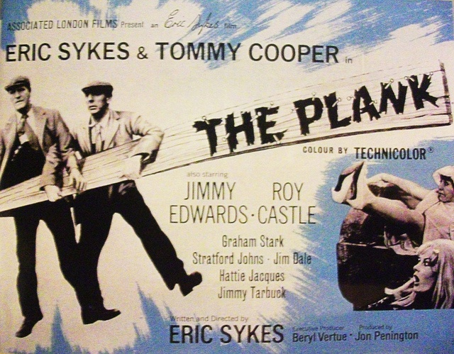 The Plank. Pure genius! Eric Sykes and Tommy cooper and lots of famous faces in this silent movie.
