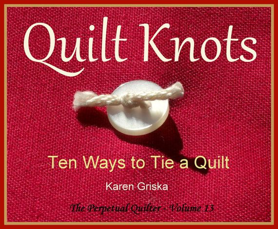 Quilt Knots, Quilt Pattern, Ten Ways to Tie a Quilt, How to Tie a Quilt, PDF, qtm