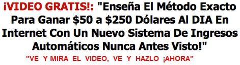 (Video) Como GANAR $50 a $250 Al DIA en Internet!    Hola!  Estoy completamente impresionado con este vídeo.  Mi amigo Fernando Muñiz que tiene mas de 7 años de experiencia en negocios por Internet y gana   decenas de miles de dólares.     Muestra en este vídeo el método exacto que él utiliza para ganar $50 a $250 dólares todos los días.    Y como podemos copiarlo literalmente para ganar ese dinero a partir de hoy.  Clic Aquí para ver el vídeo.  http://ingresomatico.com/optin/lp1/karlos/vip