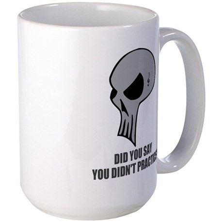DID YOU SAY YOU DIDNT PRACTICE? Mugs on CafePress.com
