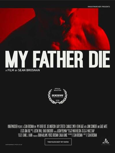 Movie : My Father Die Language : English Genre : Action, Drama Director : Sean Brosnan Writers : Sean Brosnan Stars : Joe Anderson, John Schneider, Luke Hawx, Kevin Gage Release : 20 January 2017