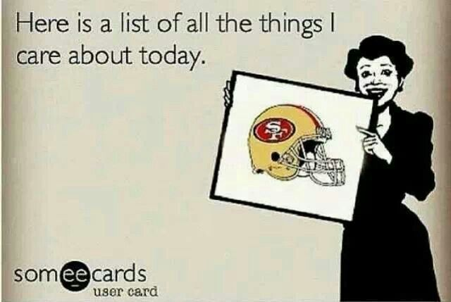 San Francisco 49ers. Sundays,  Monday night football,  Thursday night football !! It's Football Season Y'All