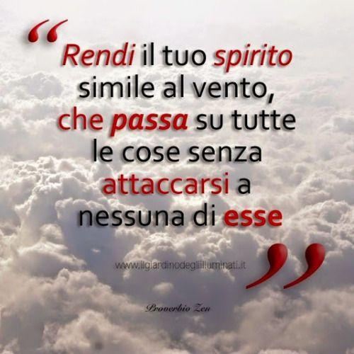 #Frasi Haz tu espíritu como el viento, que pasa todas las cosas sin apegarse a ninguna de ellas.